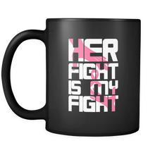 Cancer Awareness Her Fight is My Fight Support 11oz Mug