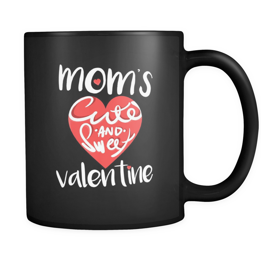 Valentines Day Mugs - Mom's Cute and Sweet Valentine Quote on Black Ceramic Mug 11oz