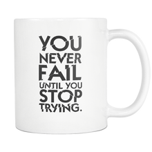 You Never Fail Until You Stop Trying Funny Quotes 11oz Mug