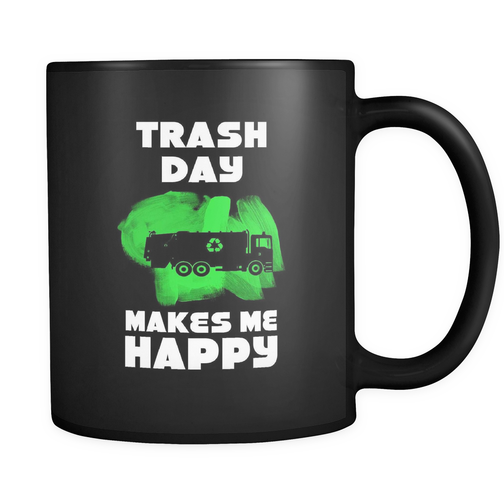 Funny Trash Day Makes Me Happy Garbage Collector Black 11oz Mug