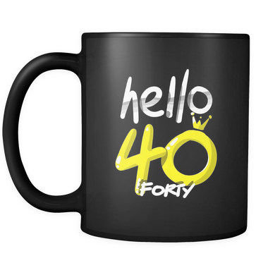 Hello Forty Birthday 40th Black 11oz Mug