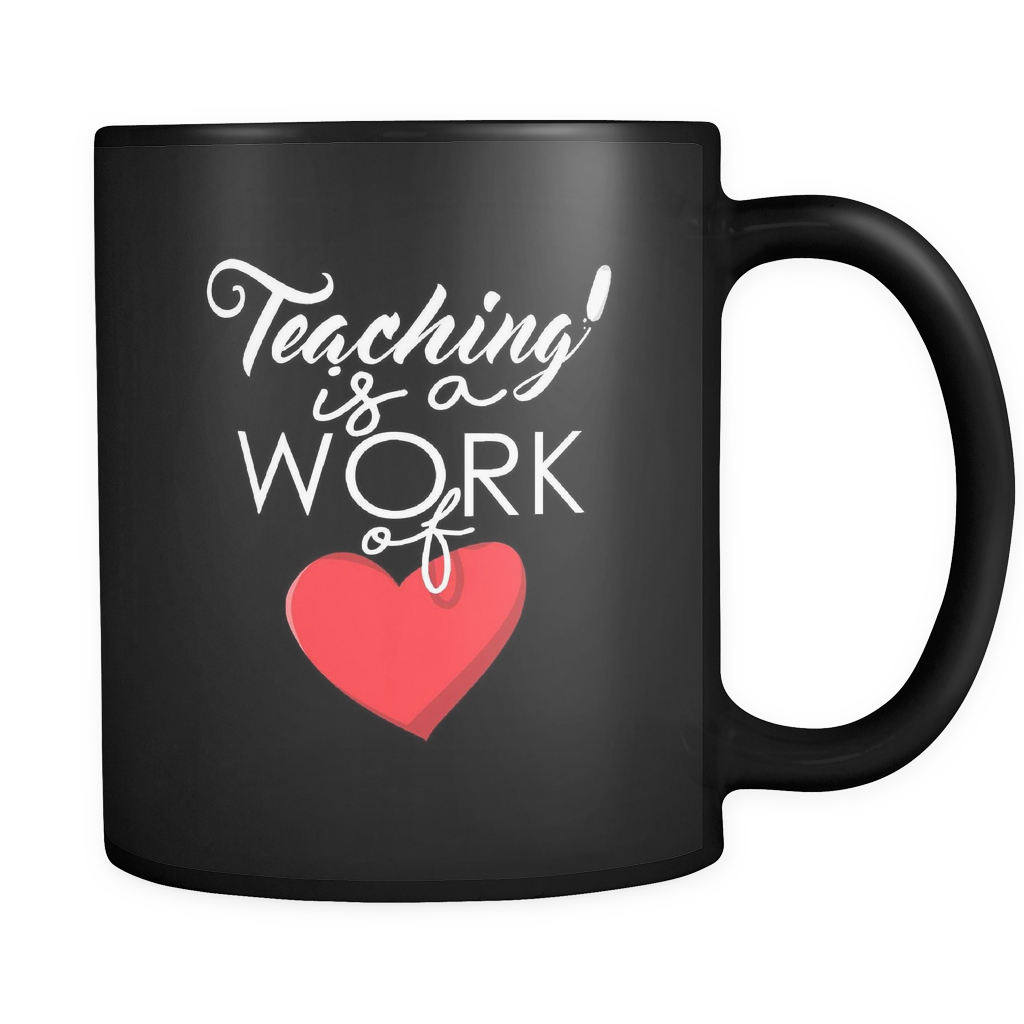 Mugs for Teachers - Teaching is a work of heart design on black ceramic 11 oz mug