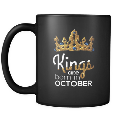 Kings Are Born in October Birthday Black 11oz Mug