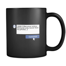 Social Media You Never Liked My Photo  Black 11oz Mug