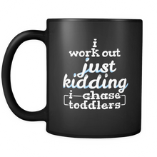 I Work Out Just Kidding I Chase Toddlers Fitness Black Mug