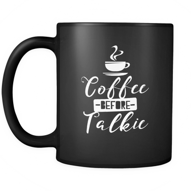 Coffee Before Talkie Quote on Unique Coffee Mug - Black Ceramic 11oz mug