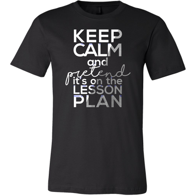 Keep Calm Pretend It's A Lesson Plan Teachers Apparel
