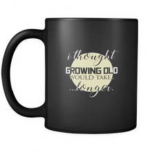 I thought growing old would take longer' Funny Quote Mugs - black ceramic 11oz mug