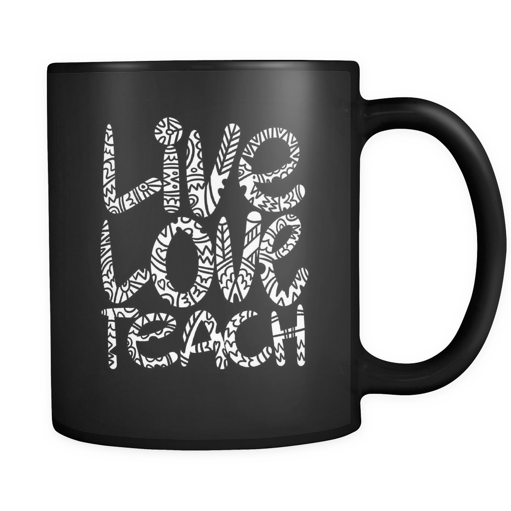 Teacher Mug - 'Live, Love, Teach' Quote on Ceramic, Black 11 oz Mug