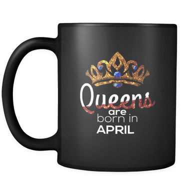 Queens Are Born in April Birthday Black 11oz Mug