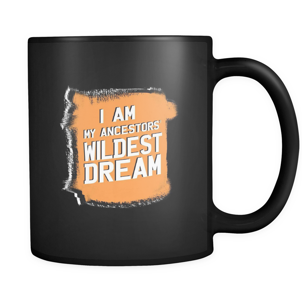 I Am My Ancestors Wildest Dream Funny Pun 11oz Mug