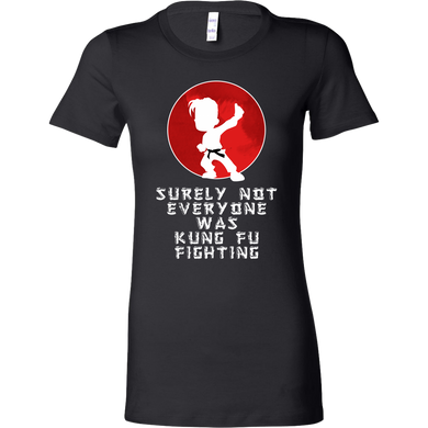 Surely Not Everybody Was Kung Fu Fighting Funny Bella Shirt