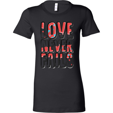 Love Never Fails Inspirational Motivational Bella Shirt