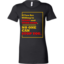 Be Willing to Learn and Work Hard Inspirational Bella Shirt