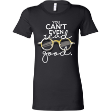 Librarian Funny Gift You Can't Even Read Good Reading Bella Shirt