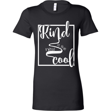 Kind is The New Cool Inspirational Motivational Bella Shirt