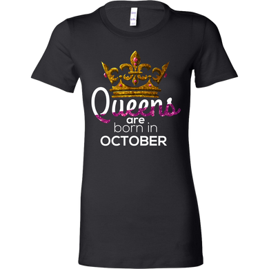 Queens Are Born in October Birthday B-day Bella Shirt