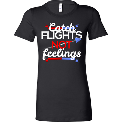 Catch Flights Not Feelings Love To Travel Bella Shirt