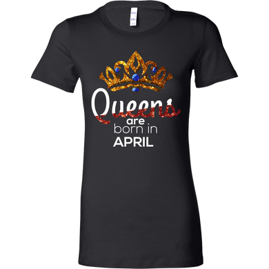Queens Are Born in April Birthday B-day Bella Shirt