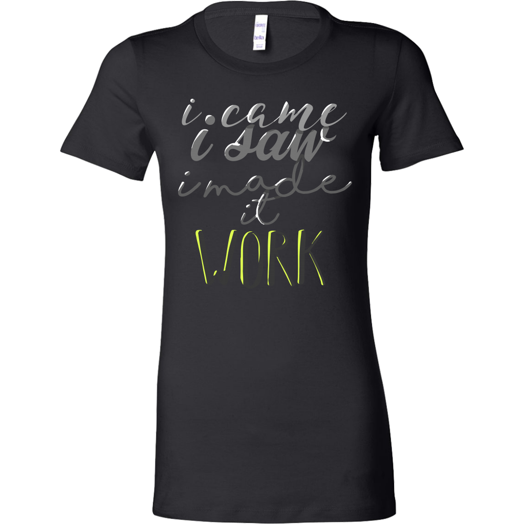 I Made It Work Inspirational Motivational Bella Shirt