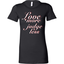 Inspirational Love More Judge Less Motivational Bella Shirt