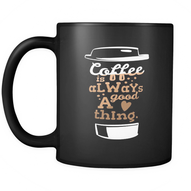 Funny Quotes Coffee Mug - Coffee Is Always a Good Thing Quote on Black Ceramic Mug