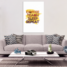 Coffee, Teach, Sleep, Repeat Teachers Quote Canvas Art