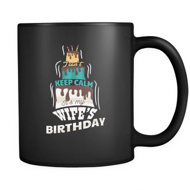 Keep Calm It's My Wifes Birthday Black 11oz Mug