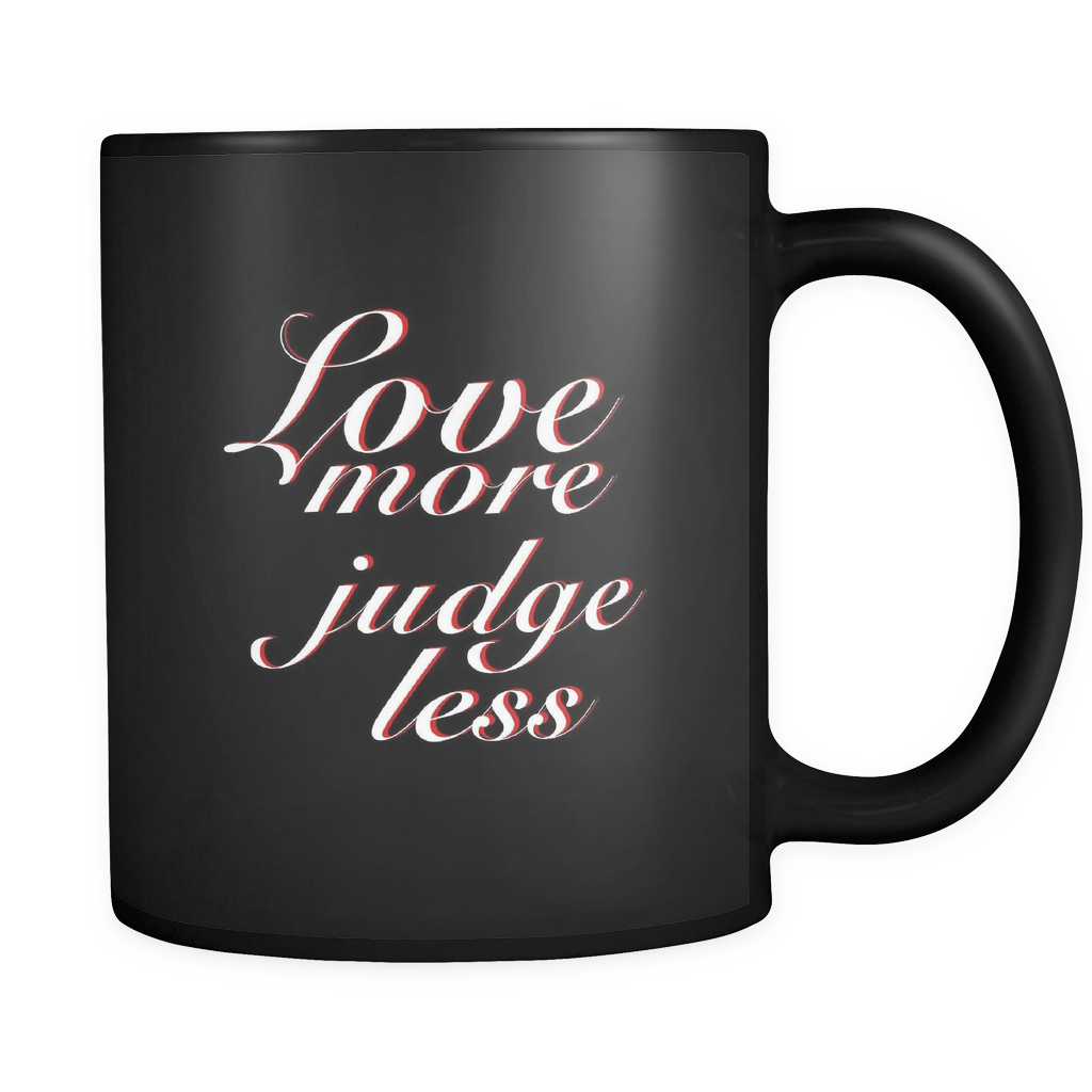 Inspirational Love More Judge Less Motivational Black 11oz Mug