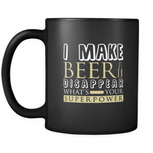 I Make Beer Disappear, What's Your Superpower? Funny Saying Mugs - black ceramic 11oz mug