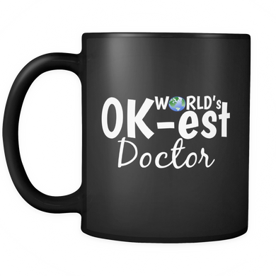 Doctor Mug - World's OK-est Doctor funny Black ceramic 11 oz mug