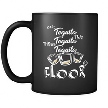 One Tequila, Two Tequila, Three Tequila, FLOOR!!! black ceramic 11oz mug