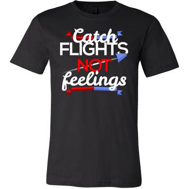 Catch Flights Not Feelings Love To Travel T Shirt