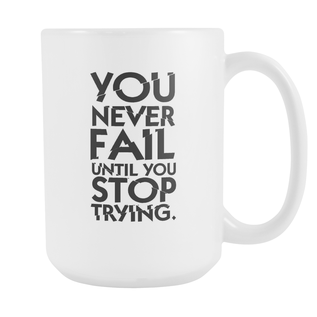 You Never Fail Until You Stop Trying Funny Quotes 15oz Mug