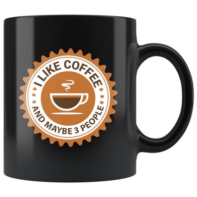 I Like Coffee And Maybe 3 People, Funny 11oz. Ceramic Black Mug, Coffee Lover Gift