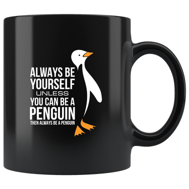 Always Be Yourself Unless You Can Be A Penguin Then Always Be A Penguin, Funny 11oz. Ceramic Black Mug, Animal Lover Gift