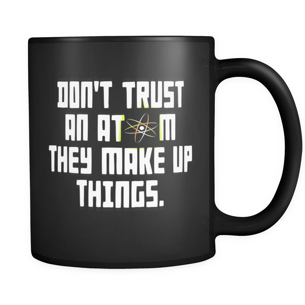 Funny Quote Mugs - 'Don't Trust an Atom, They Make Up Things'! Quote on Black Ceramic Mug