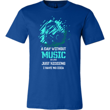 Day Without Music, Just Kidding Funny Quote T Shirt