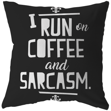 I run on Coffee and Sarcasm' Quote on Funny Pillow
