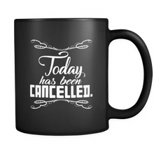Funny Mugs - Today Has Been Cancelled Quote on Black 11oz Mug