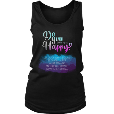 Do you Want To Be Happy Inspirational Motivational Women's Tank