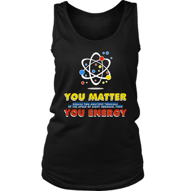You Matter You Energy Science Quote Nerdy Geek Women's Tank