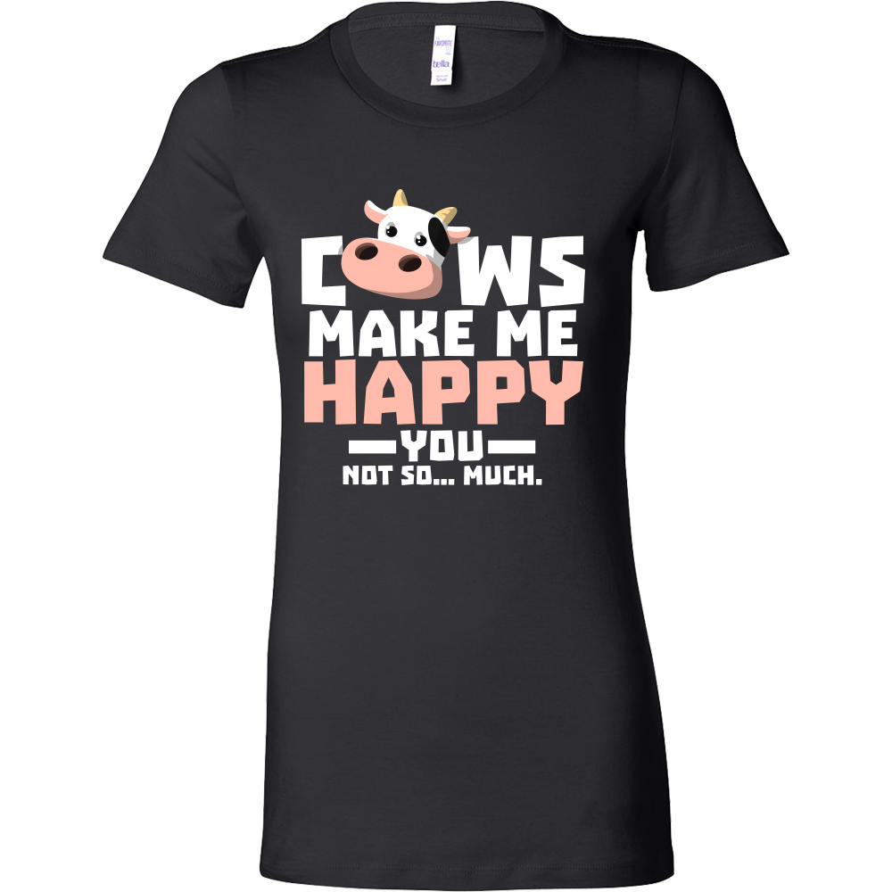 Cows Make Me Happy You Not So Much Farm Animal Bella T-shirt