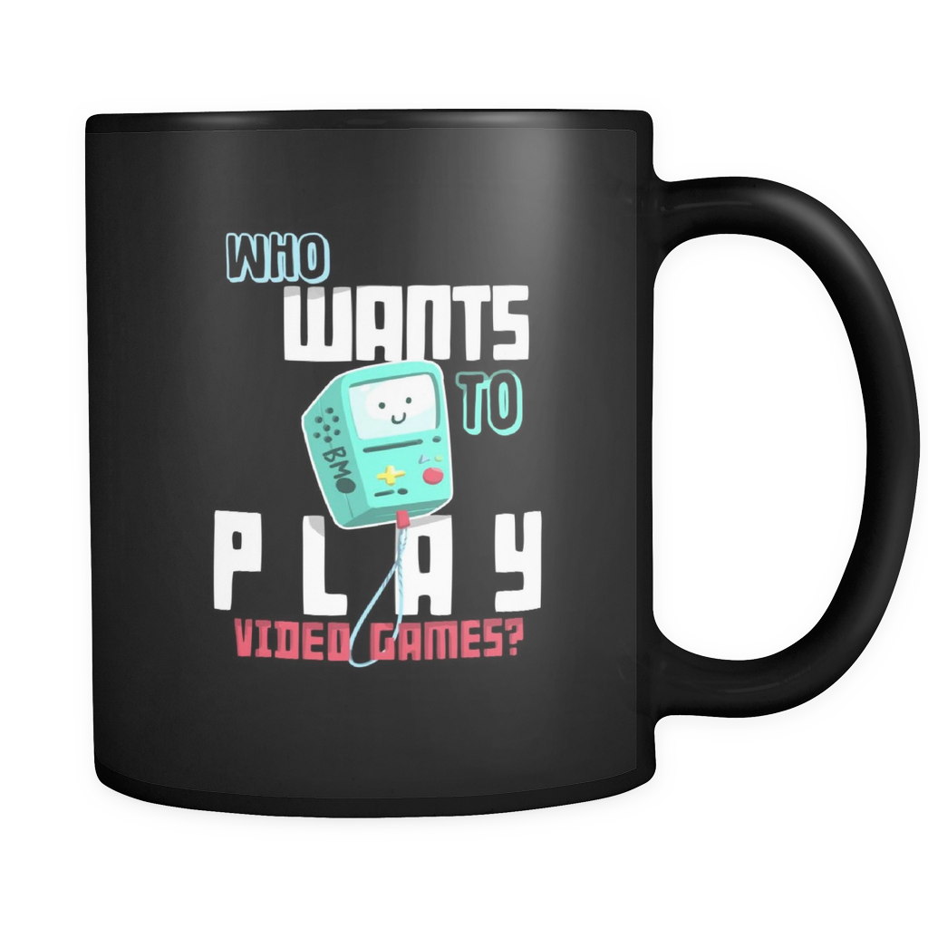 Video Game Mug - Who wants to play video games Quote on Ceramic black 11oz mug