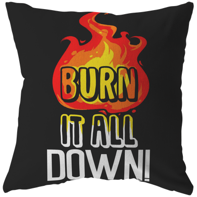 Burn it all down' Quote and Fire Pillow