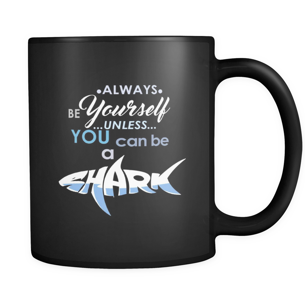 Always be Yourself Unless You Can Be a Shark  Funny Quote on Exclusive black ceramic 11oz mug Collection