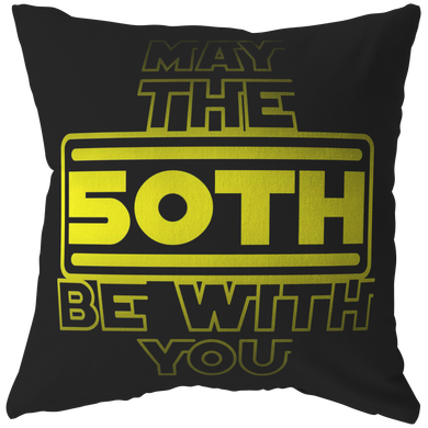 50th Birthday,May The 50th Be With You,Fifty B-day Pillow