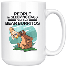 People in Sleeping Bags are like Bear Burritos funny 15oz white mug