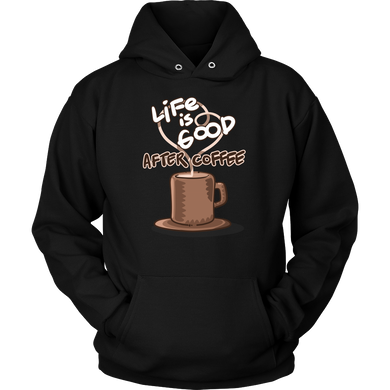 Life is Good After Coffee, Caffeine Addicts Hoodie