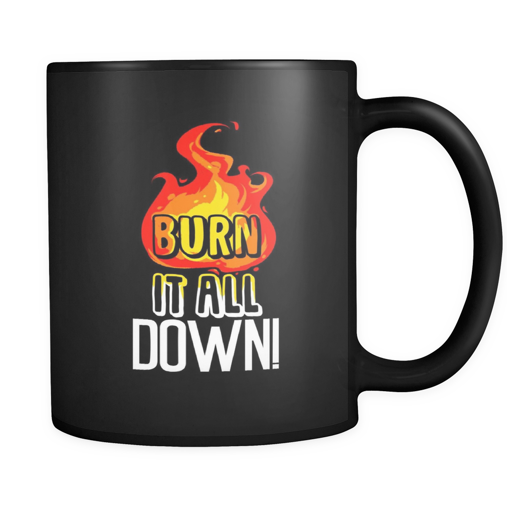 Fire Mug with Quote 'Burn it all down' on ceramic 11 oz coffee cup